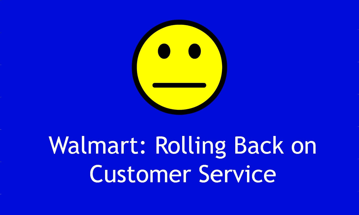 Walmart: An Exercise in Bad Customer Service - Clarity Creative