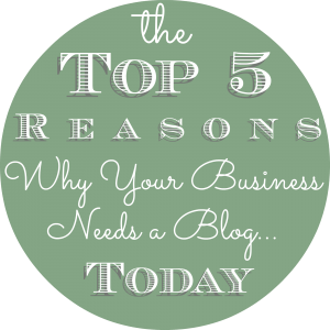 The Top 5 Reasons Why Your Business Needs a Blog...Today #iwantclarity