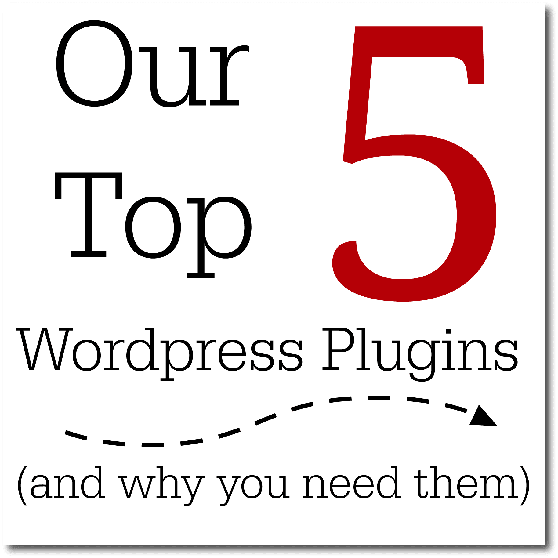 our top 5 wordpress plugins and why you need them