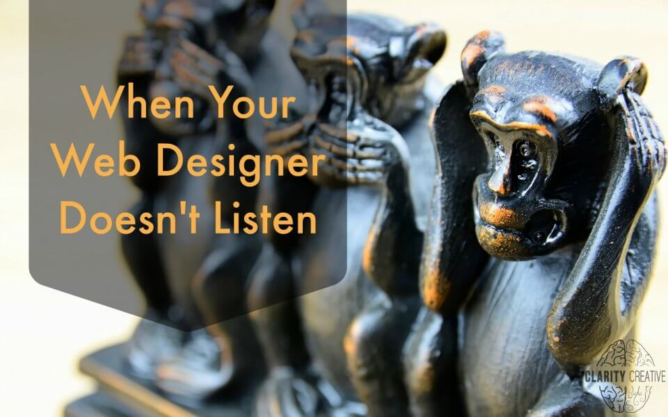 Building a web presence can be difficult when your web designer doesn't listen. Here's how to find out whether your designer actually hears you.