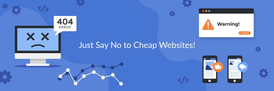 Just Say No to Cheap Websites!
